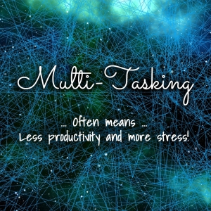 Multi-tasking often means less productivity and more stress written in white letters across a blue and black background.
